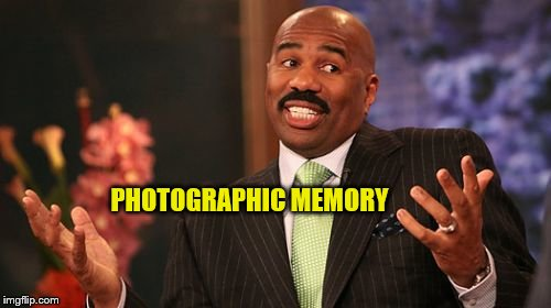 Steve Harvey Meme | PHOTOGRAPHIC MEMORY | image tagged in memes,steve harvey | made w/ Imgflip meme maker
