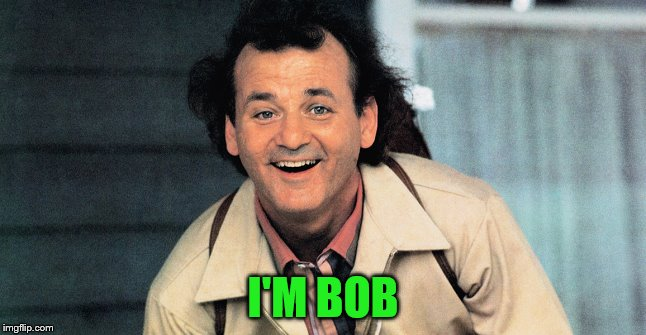 I'M BOB | made w/ Imgflip meme maker