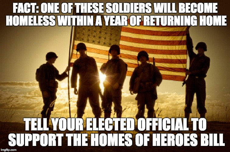 Memorial Day Soldiers | FACT: ONE OF THESE SOLDIERS WILL BECOME HOMELESS WITHIN A YEAR OF RETURNING HOME TELL YOUR ELECTED OFFICIAL TO SUPPORT THE HOMES OF HEROES B | image tagged in memorial day soldiers | made w/ Imgflip meme maker