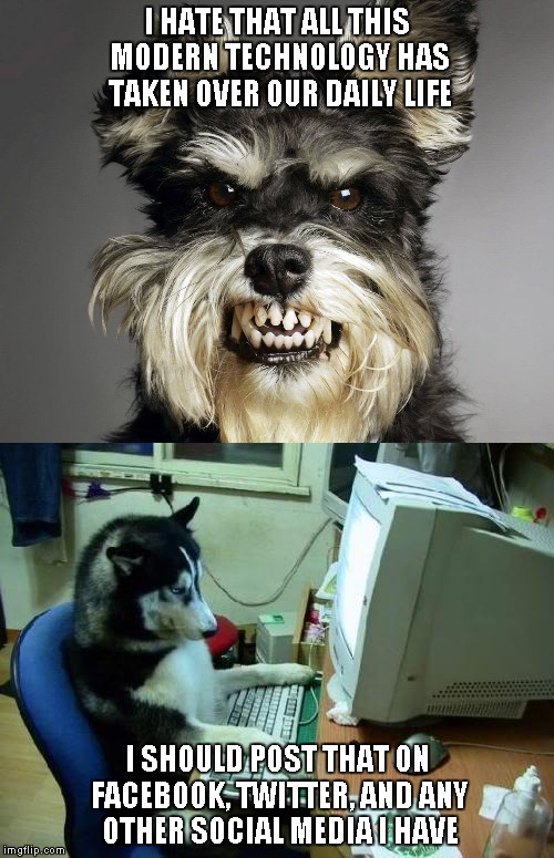 Angry dog | I HATE THAT ALL THIS MODERN TECHNOLOGY HAS TAKEN OVER OUR DAILY LIFE I SHOULD POST THAT ON FACEBOOK, TWITTER, AND ANY OTHER SOCIAL MEDIA I H | image tagged in memes,angry dog,dog on computer,social media,facebook,twitter | made w/ Imgflip meme maker