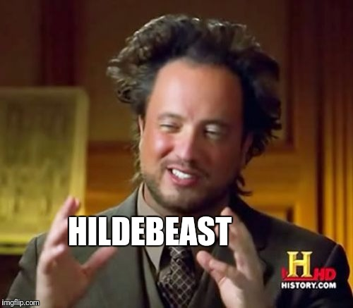 Ancient Aliens Meme | HILDEBEAST | image tagged in memes,ancient aliens | made w/ Imgflip meme maker