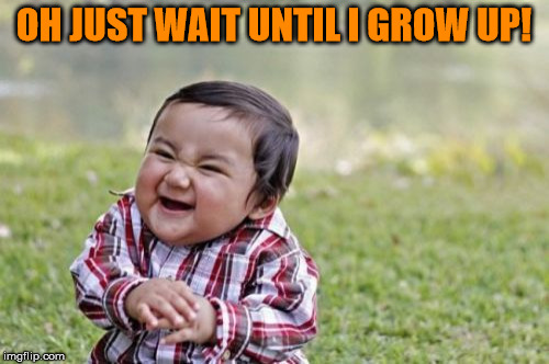 Evil Toddler Meme | OH JUST WAIT UNTIL I GROW UP! | image tagged in memes,evil toddler | made w/ Imgflip meme maker