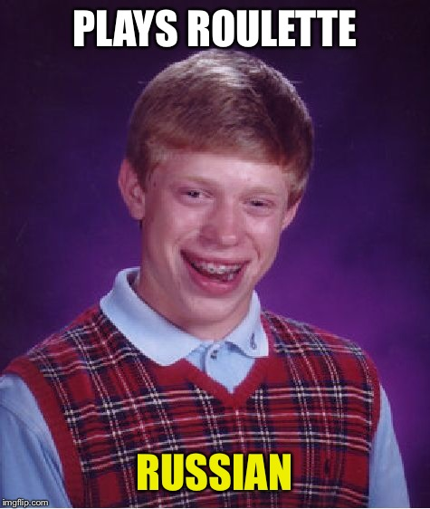 Bad Luck Brian Meme | PLAYS ROULETTE RUSSIAN | image tagged in memes,bad luck brian | made w/ Imgflip meme maker