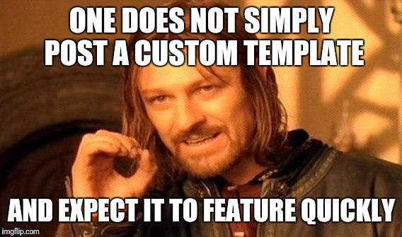 One Does Not Simply Meme | ONE DOES NOT SIMPLY POST A CUSTOM TEMPLATE AND EXPECT IT TO FEATURE QUICKLY | image tagged in memes,one does not simply | made w/ Imgflip meme maker