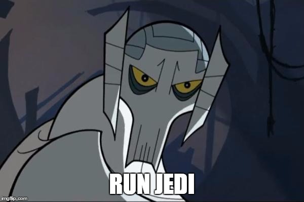 RUN JEDI | image tagged in general,grevious,run,jedi,clone,wars | made w/ Imgflip meme maker