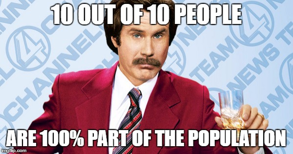 10 OUT OF 10 PEOPLE ARE 100% PART OF THE POPULATION | made w/ Imgflip meme maker