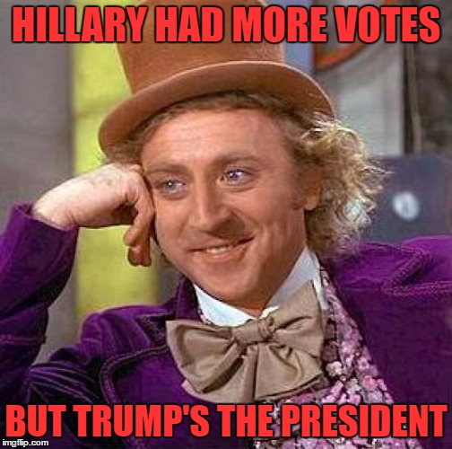 Creepy Condescending Wonka Meme | HILLARY HAD MORE VOTES BUT TRUMP'S THE PRESIDENT | image tagged in memes,creepy condescending wonka | made w/ Imgflip meme maker