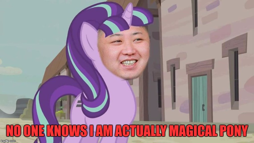 NO ONE KNOWS I AM ACTUALLY MAGICAL PONY | made w/ Imgflip meme maker