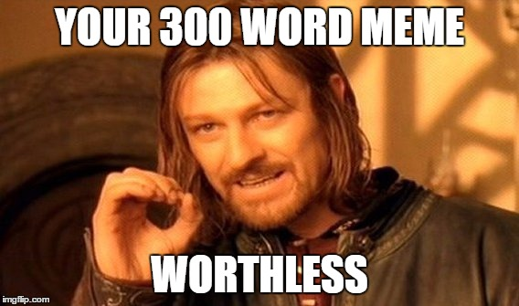 One Does Not Simply Meme | YOUR 300 WORD MEME WORTHLESS | image tagged in memes,one does not simply | made w/ Imgflip meme maker