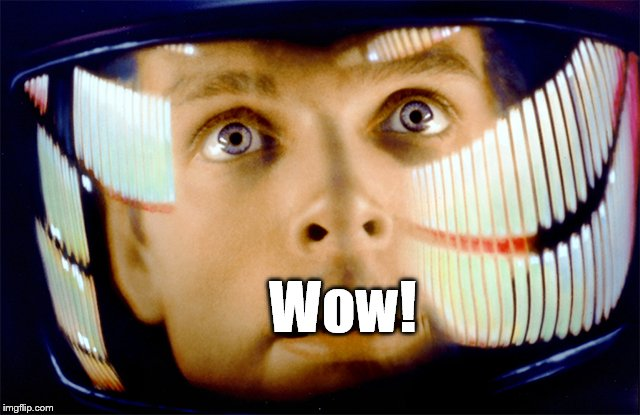 Space Odyssey it's me, Dave | Wow! | image tagged in space odyssey it's me dave | made w/ Imgflip meme maker