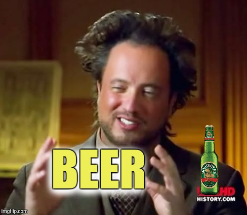 Ancient Aliens Meme | BEER BEER | image tagged in memes,ancient aliens | made w/ Imgflip meme maker