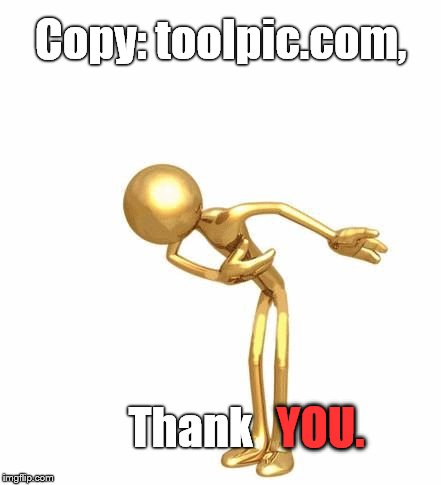 bowing figure | Copy: toolpic.com, Thank YOU. | image tagged in bowing figure | made w/ Imgflip meme maker