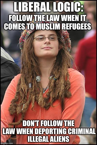 College Liberal Meme | LIBERAL LOGIC: DON'T FOLLOW THE LAW WHEN DEPORTING CRIMINAL ILLEGAL ALIENS FOLLOW THE LAW WHEN IT COMES TO MUSLIM REFUGEES | image tagged in memes,college liberal | made w/ Imgflip meme maker