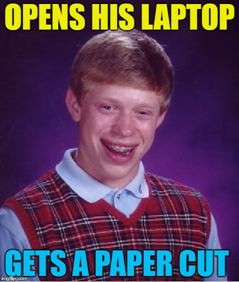 Another cutting meme... :) | OPENS HIS LAPTOP GETS A PAPER CUT | image tagged in memes,bad luck brian,paper cut,laptop,pain,injury | made w/ Imgflip meme maker