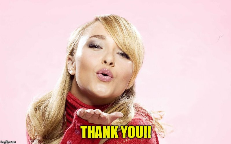 hayden blow kiss | THANK YOU!! | image tagged in hayden blow kiss | made w/ Imgflip meme maker