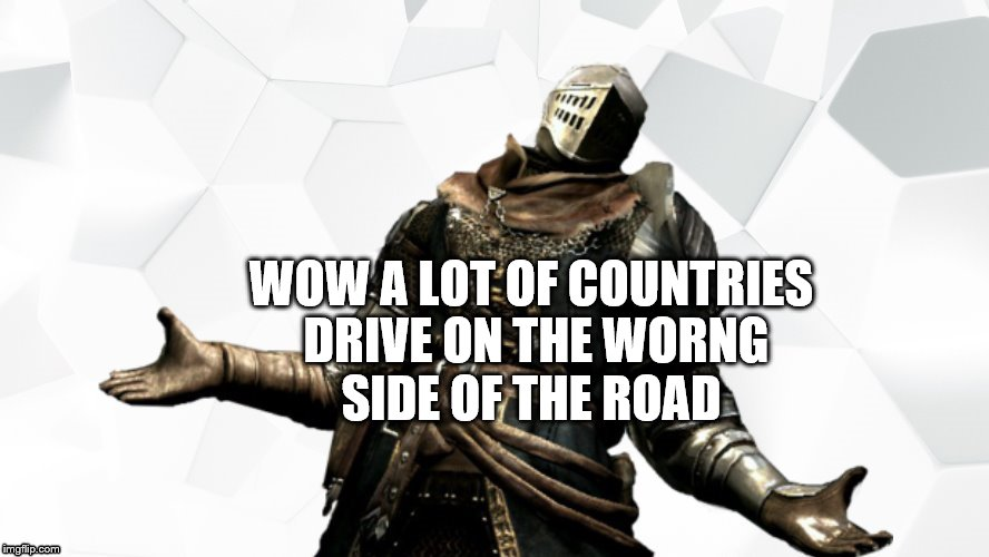 WOW A LOT OF COUNTRIES DRIVE ON THE WORNG SIDE OF THE ROAD | made w/ Imgflip meme maker