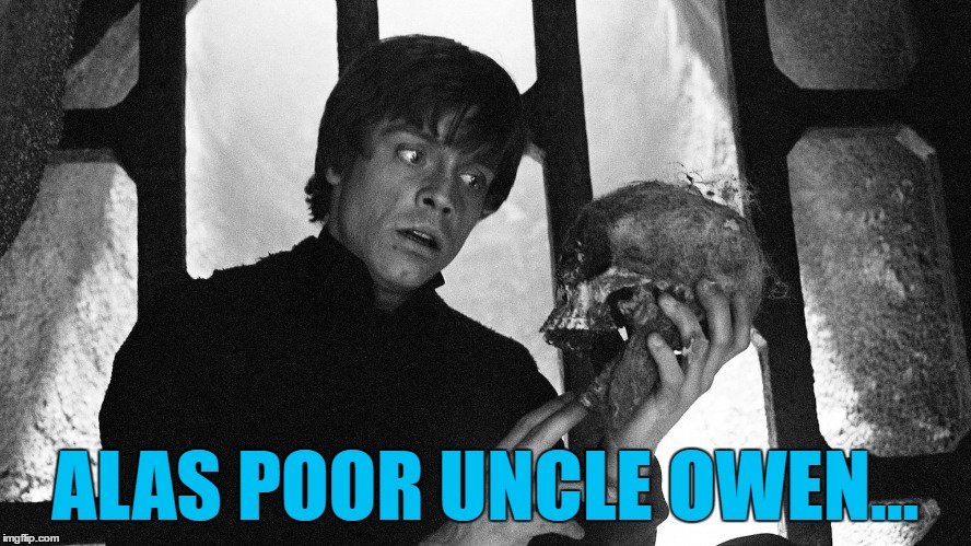 ALAS POOR UNCLE OWEN... | made w/ Imgflip meme maker