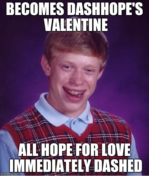 Bad Luck Brian Meme | BECOMES DASHHOPE'S VALENTINE ALL HOPE FOR LOVE IMMEDIATELY DASHED | image tagged in memes,bad luck brian | made w/ Imgflip meme maker