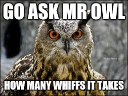 GO ASK MR OWL HOW MANY WHIFFS IT TAKES | made w/ Imgflip meme maker