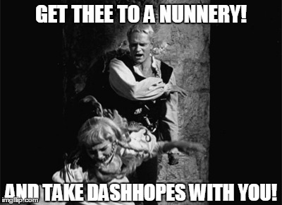 GET THEE TO A NUNNERY! AND TAKE DASHHOPES WITH YOU! | made w/ Imgflip meme maker