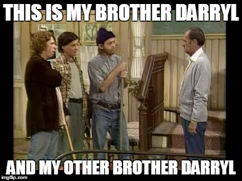 THIS IS MY BROTHER DARRYL AND MY OTHER BROTHER DARRYL | made w/ Imgflip meme maker