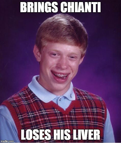 Bad Luck Brian Meme | BRINGS CHIANTI LOSES HIS LIVER | image tagged in memes,bad luck brian | made w/ Imgflip meme maker