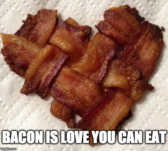 Bacon is my Valentine.  | BACON IS LOVE YOU CAN EAT | image tagged in bacon,valentine's day,love,eat | made w/ Imgflip meme maker