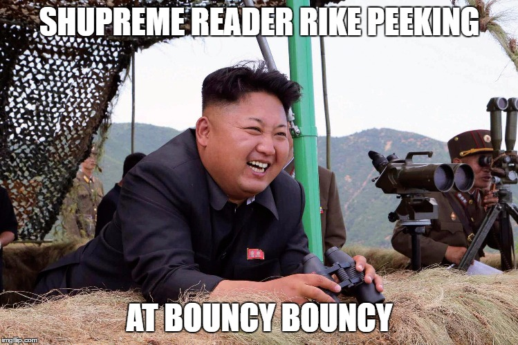 SHUPREME READER RIKE PEEKING AT BOUNCY BOUNCY | made w/ Imgflip meme maker