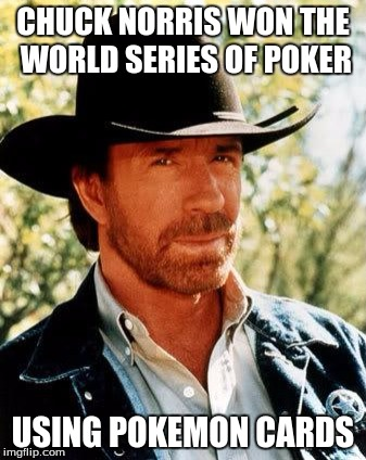 Chuck Norris Meme | CHUCK NORRIS WON THE WORLD SERIES OF POKER USING POKEMON CARDS | image tagged in memes,chuck norris | made w/ Imgflip meme maker