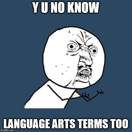 Y U No Meme | Y U NO KNOW LANGUAGE ARTS TERMS TOO | image tagged in memes,y u no | made w/ Imgflip meme maker