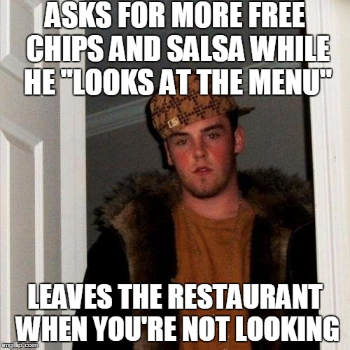 "Sorry, Waiter. I Just Need A Bit More Time. | ASKS FOR MORE FREE CHIPS AND SALSA WHILE HE ""LOOKS AT THE MENU"" LEAVES THE RESTAURANT WHEN YOU'RE NOT LOOKING 