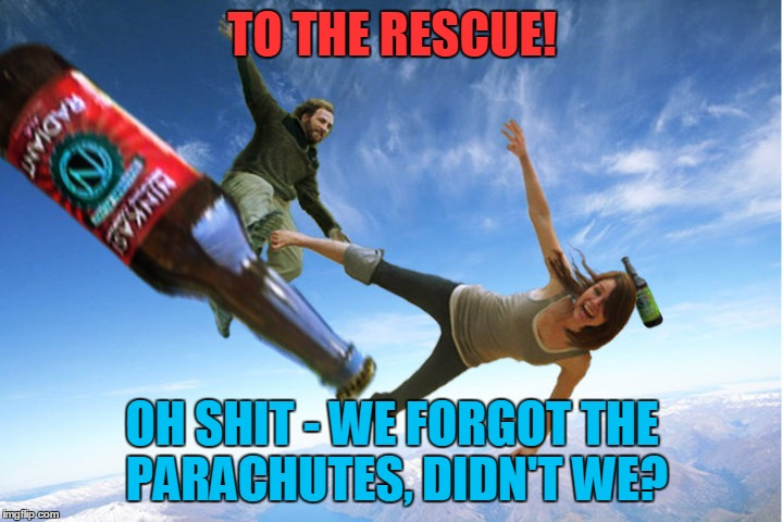 TO THE RESCUE! OH SHIT - WE FORGOT THE PARACHUTES, DIDN'T WE? | made w/ Imgflip meme maker