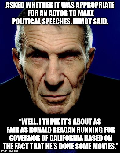 "Free Speech is Free Speech | ASKED WHETHER IT WAS APPROPRIATE FOR AN ACTOR TO MAKE POLITICAL SPEECHES, NIMOY SAID, ""WELL, I THINK IT'S ABOUT AS FAIR AS RONALD REAGAN RUN 