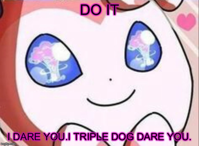 DO IT I DARE YOU.I TRIPLE DOG DARE YOU. | made w/ Imgflip meme maker