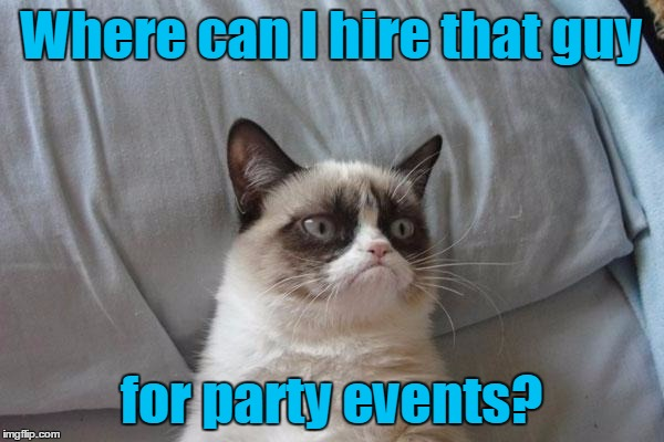 Where can I hire that guy for party events? | made w/ Imgflip meme maker