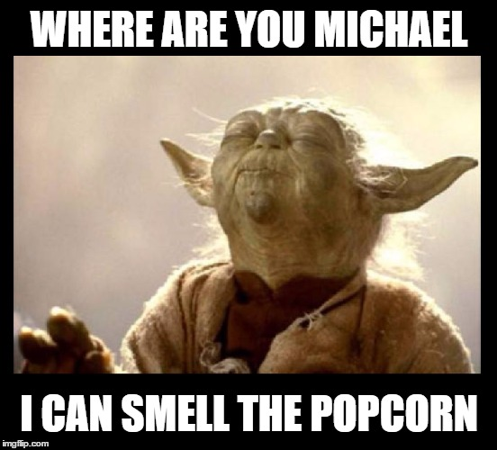 Yoda's forceful sense of smell | WHERE ARE YOU MICHAEL I CAN SMELL THE POPCORN | image tagged in memes,funny,yoda,star wars,michael jackson popcorn,imgflip | made w/ Imgflip meme maker