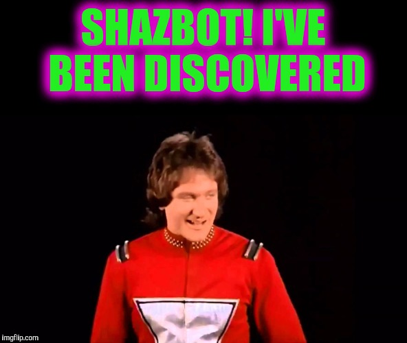 SHAZBOT! I'VE BEEN DISCOVERED | made w/ Imgflip meme maker