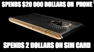 $20 000 | SPENDS $20 000 DOLLARS ON  PHONE SPENDS 2 DOLLARS ON SIM CARD | image tagged in 20 000,phones,meme | made w/ Imgflip meme maker