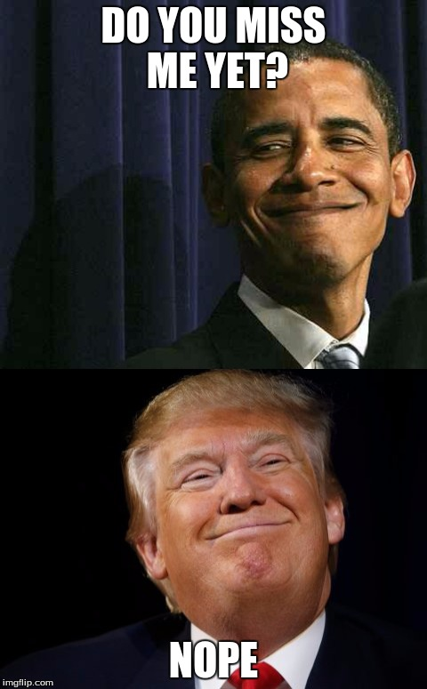 Smug Obama vs Smug Trump | DO YOU MISS ME YET? NOPE | image tagged in smug trump,smug obama,politics | made w/ Imgflip meme maker