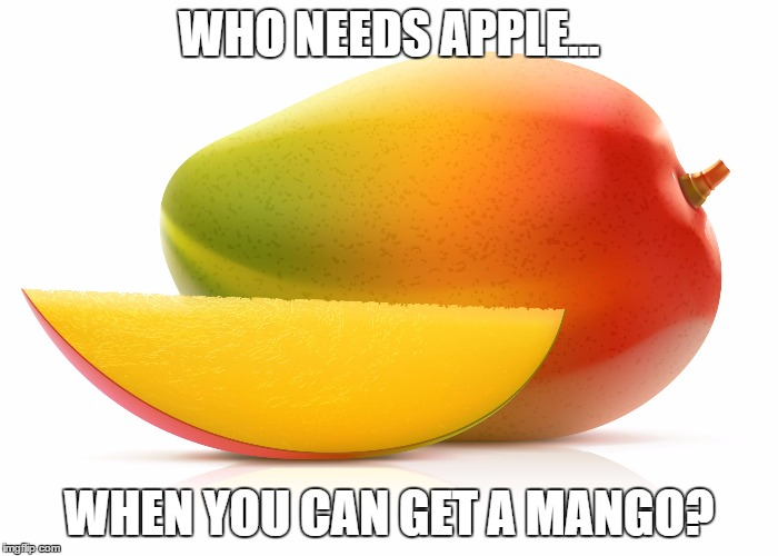Mango | WHO NEEDS APPLE... WHEN YOU CAN GET A MANGO? | image tagged in mango | made w/ Imgflip meme maker