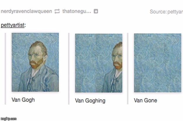Van Gogh event for 2 months! | H | image tagged in vincent van gogh,van gogh,van gogh 2 month event | made w/ Imgflip meme maker