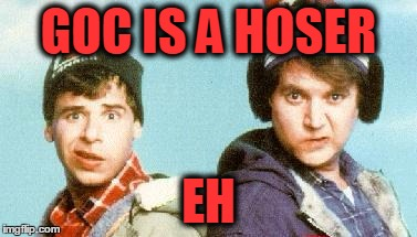 GOC IS A HOSER EH | made w/ Imgflip meme maker