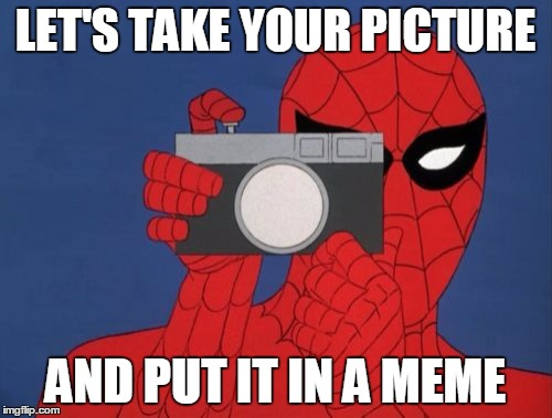Spiderman Camera | LET'S TAKE YOUR PICTURE AND PUT IT IN A MEME | image tagged in memes,spiderman camera,spiderman | made w/ Imgflip meme maker