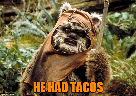 HE HAD TACOS | made w/ Imgflip meme maker