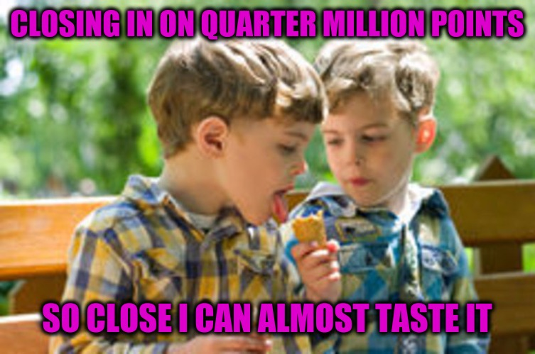 I need almost 4000 more points.  | CLOSING IN ON QUARTER MILLION POINTS SO CLOSE I CAN ALMOST TASTE IT | image tagged in kids eating ice cream cone,imgflip points | made w/ Imgflip meme maker