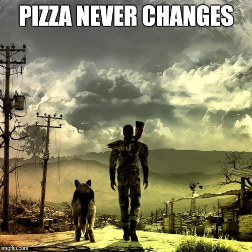 PIZZA NEVER CHANGES | made w/ Imgflip meme maker