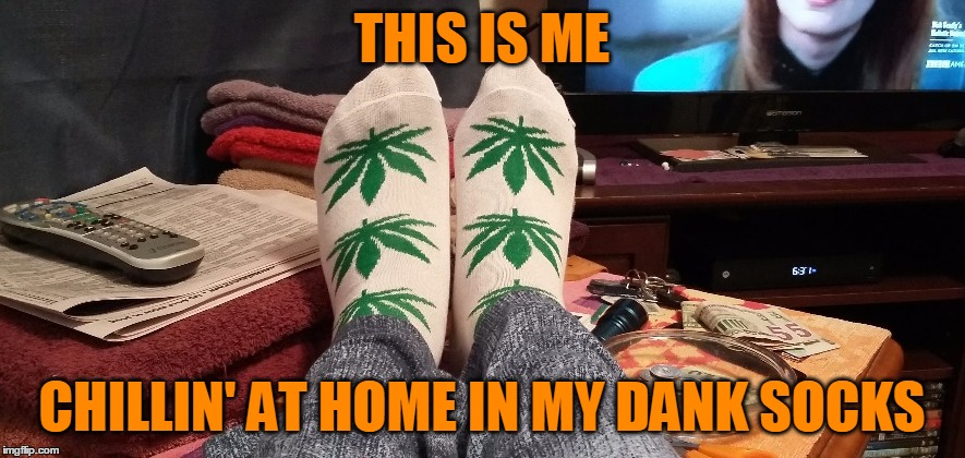 THIS IS ME CHILLIN' AT HOME IN MY DANK SOCKS | made w/ Imgflip meme maker