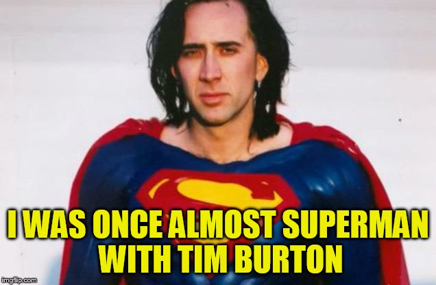 I WAS ONCE ALMOST SUPERMAN WITH TIM BURTON | made w/ Imgflip meme maker