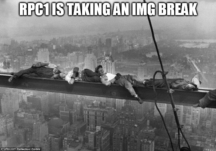 Rpc1 is gone for now but should be back |  RPC1 IS TAKING AN IMG BREAK | image tagged in rpc1,memes,taking a break,imgflip,didnt delete,come back soon | made w/ Imgflip meme maker