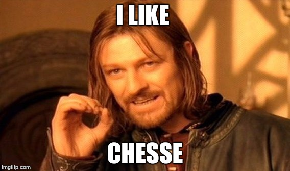 One Does Not Simply Meme | I LIKE CHESSE | image tagged in memes,one does not simply | made w/ Imgflip meme maker